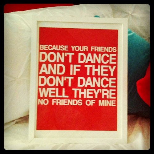 fun: No Friends, Dance Poster, Quotes, Safety Dance, Safetydance, Friends Don T