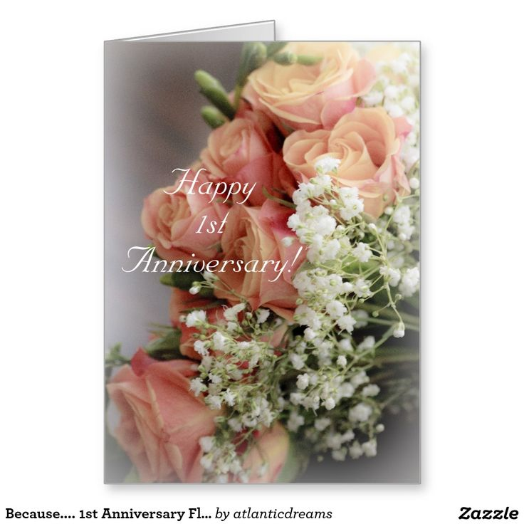 Because.... 1st Anniversary Floral Design Greeting Card
