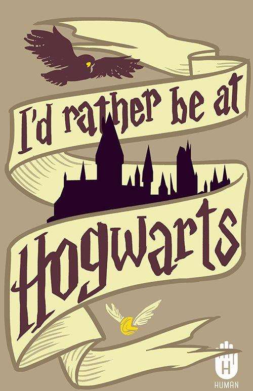 I'd rather be at Hogwarts.