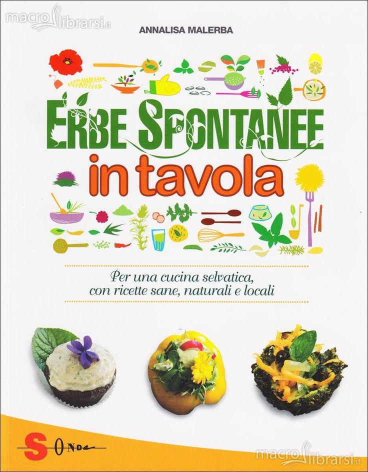 Annalisa Malerba - Per una cucina selvatica con ricette sane, naturali e locali