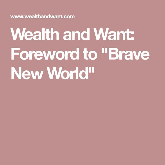 "Wealth and Want: Foreword to ""Brave New World"""