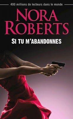 La Chronique des Passions: Si tu m'abandonnes - Nora Roberts