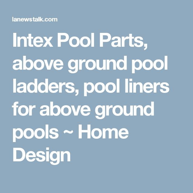Intex Pool Parts, above ground pool ladders, pool liners for above ground pools ~ Home Design