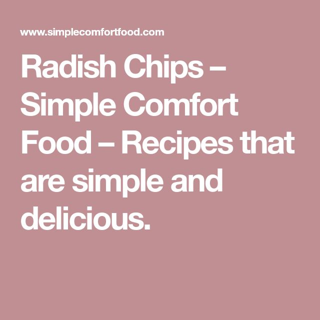 Radish Chips – Simple Comfort Food – Recipes that are simple and delicious.