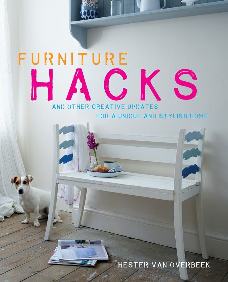 Furniture Hacks | Hester van Overbeek | CICO Books | Upcycling | Reclaimed | Original | Contemporary | Vintage Industrial Furniture | Warehouse Home Design Magazine