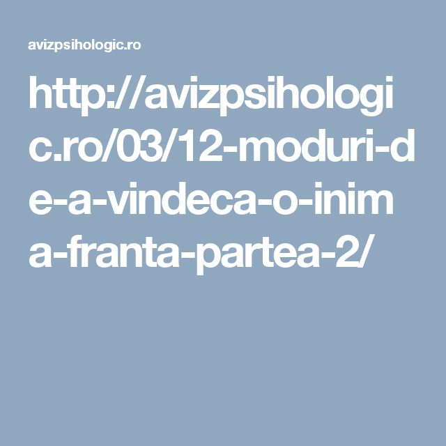 http://avizpsihologic.ro/03/12-moduri-de-a-vindeca-o-inima-franta-partea-2/