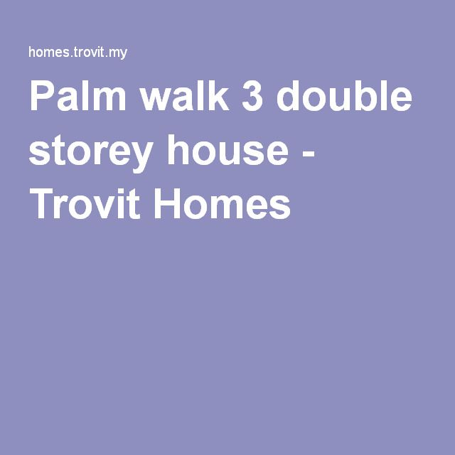 Palm walk 3 double storey house - Trovit Homes