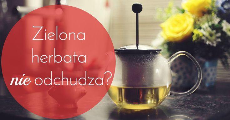 Odchudzające właściwości zielonej herbaty - mit czy kit?
