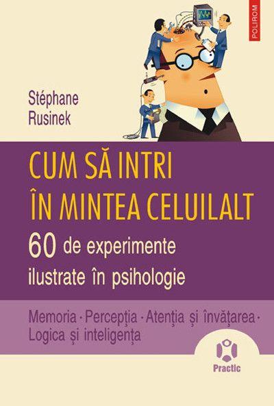 Stephane Rusinek - Cum sa intri in mintea celuilalt. 60 de experimente ilustrate in psihologie -