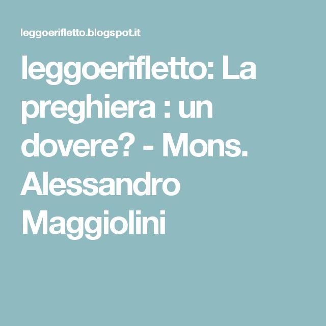 leggoerifletto: La preghiera : un dovere? - Mons. Alessandro Maggiolini