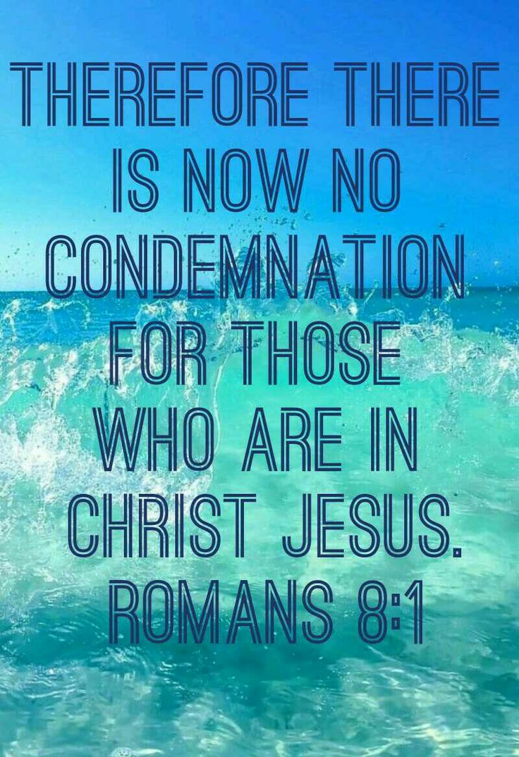 1. There istherefore now no condemnation to them which are in Christ Jesus, who walk not after the flesh, but after the Spirit. 2. For the law of the Spirit of life in Christ Jesus hath made me free from the law of sin and death. Romans 8:1-2