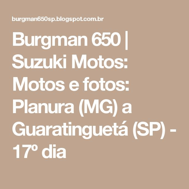 Burgman 650   Suzuki Motos: Motos e fotos: Planura (MG) a Guaratinguetá (SP) - 17º dia