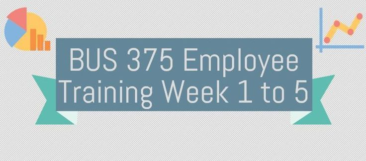 BUS 375 Employee Training, Assignment, Discussion, Final PaperWeek 1Assignment, Training ModelsDiscussion 1, Human CapitalDiscussion 2, Strategic TrainingWeek 2Assignment, Learning Theories PaperDiscussion 1, Needs AssessmentDiscussion 2, Effective LearningWeek 3Assignment, The Transfer of Training