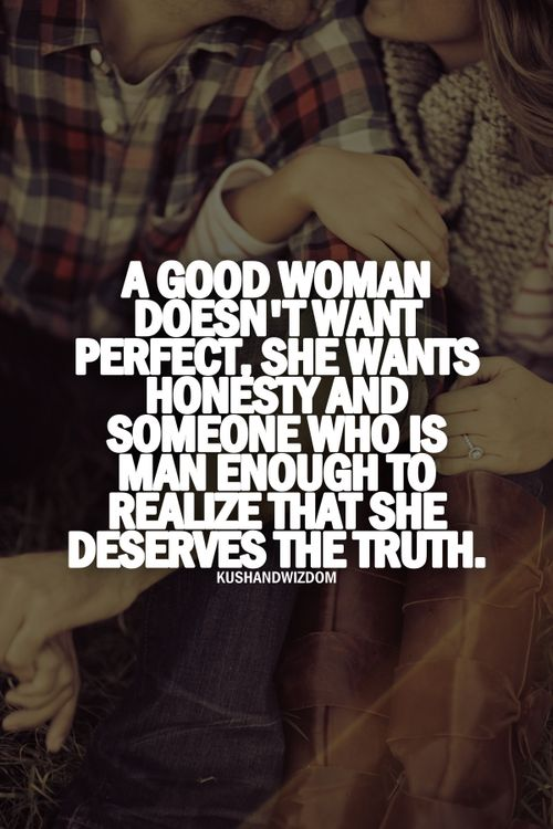 quotes about when a man loves a woman | woman doesn't want perfect, she wants honesty and someone who is man ...