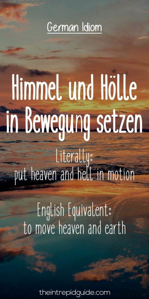 German Idioms: Himmel und Holle in Bewegung setzen.   Literally: put heaven and hell in motion.   English Equivalent: to move heaven and earth
