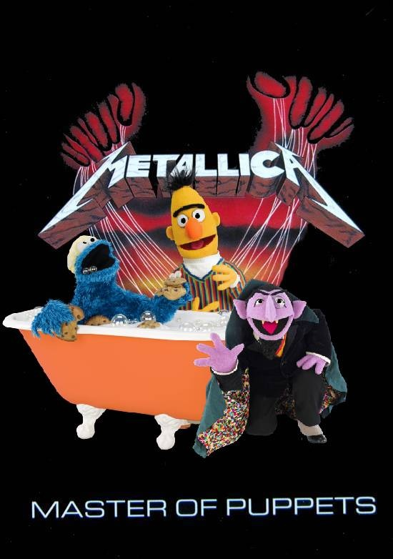 You mean, 'Master of Muppets'?Metallica Master