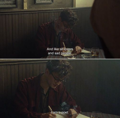 Kill Your Darlings (2013): Allen: And like all lovers and sad people, I am a poet.