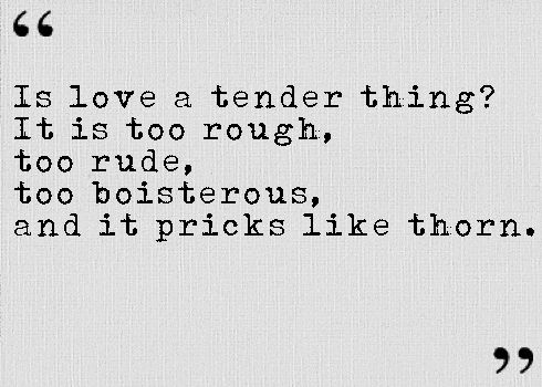 "From Romeo and Juliet, Act I Scene IV: ""Is love a tender thing? It is too rough, too rude, too boisterous, and it pricks like a thorn."" #valentines"