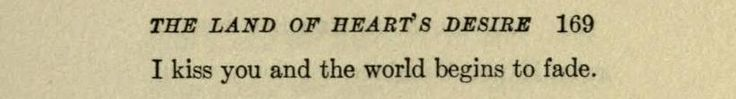 W.B Yeats  - I kiss you and the world begins to fade