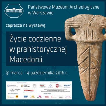 ŻYCIE CODZIENNE W PRAHISTORYCZNEJ MACEDONII (od 31 marca do 4 października 2016)  #Archeologia #Macedonia #PMA #Muzeum #Museum #Arsenał #Warszawa #Warsaw #State #Archaeological #Museum