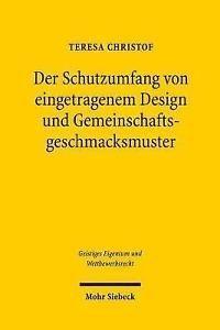 Der Schutzumfang von eingetragenem Design und Gemeinschaftsgeschmacksmuster / Teresa Christof.   Mohr Siebeck, 2017
