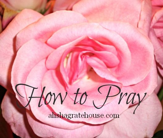 How to Pray - A good resource if you're not sure how to start having a  daily prayer life