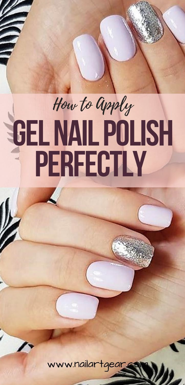 How To Apply Gel Nail Polish Perfectly Step By Step Guide Gel Nails Diy Gel Nail Tutorial Gel Nails