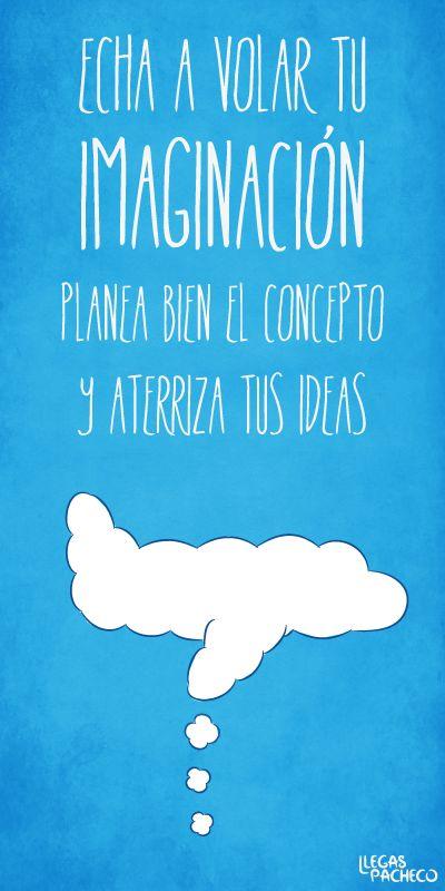Llegas pacheco: Echa a volar tu imaginación