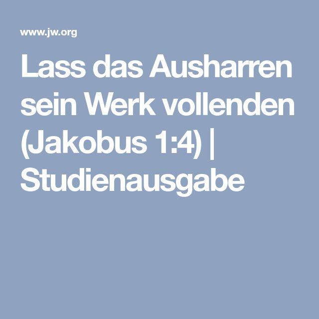 Lass das Ausharren sein Werk vollenden (Jakobus 1:4) | Studienausgabe