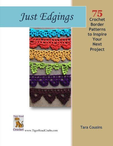 Just Edgings 75 Crochet Border Patterns to Inspire Your Next Project Tiger Road Crafts Volume 5 >>> You can get more details by clicking on the image.