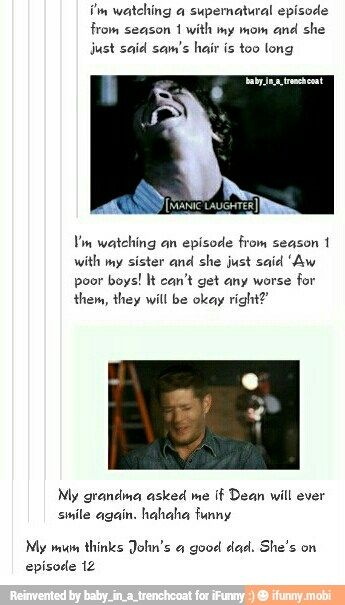 My brother is on S3 and he keeps trying to theorize how Dean will get out of his demon deal, because obviously he can't die if he's a main character.<---- hahahaha