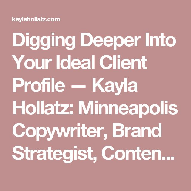 Digging Deeper Into Your Ideal Client Profile — Kayla Hollatz: Minneapolis Copywriter, Brand Strategist, Content Creator