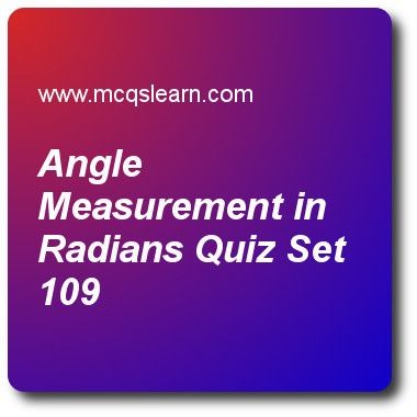 Angle Measurement in Radians Quizzes: A level physics Quiz 109 Questions and Answers - Practice physics quizzes based questions and answers to study angle measurement in radians quiz with answers. Practice MCQs to test learning on angle measurement in radians, internal resistance, transformers in physics, boyles law, transfer of energy and work quizzes. Online angle measurement in radians worksheets has multiple choice Quiz question as 1 rad is equal to, answer key with answers as 57.3°…