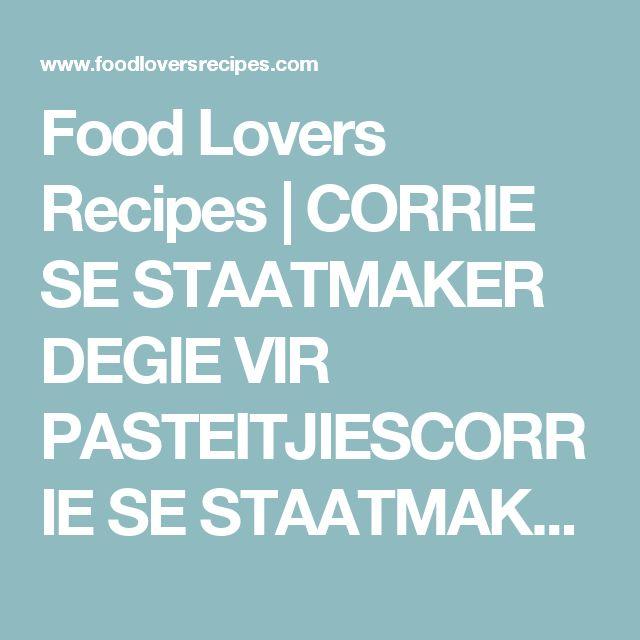 Food Lovers Recipes   CORRIE SE STAATMAKER DEGIE VIR PASTEITJIESCORRIE SE STAATMAKER DEGIE VIR PASTEITJIES