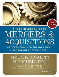 The Complete Guide to Mergers and Acquisitions: Process Tools to Support M&A Integration at Every Level 3rd Edition