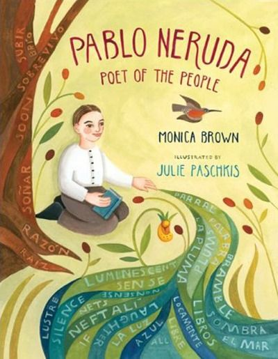 Such beautiful beautiful illustrations:  Pablo Neruda: Poet of the People Monica Brown and Julie Paschkis Pablo Neruda's extraordinary life, in an illustrated love letter to language: