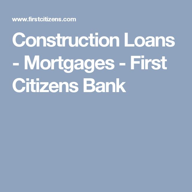 Construction Loans - Mortgages - First Citizens Bank