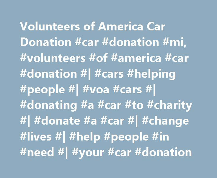 Volunteers of America Car Donation #car #donation #mi, #volunteers #of #america #car #donation #| #cars #helping #people #| #voa #cars #| #donating #a #car #to #charity #| #donate #a #car #| #change #lives #| #help #people #in #need #| #your #car #donation http://fitness.nef2.com/volunteers-of-america-car-donation-car-donation-mi-volunteers-of-america-car-donation-cars-helping-people-voa-cars-donating-a-car-to-charity-donate-a-car-change/  # In 2 simple steps you can donate a car and change…