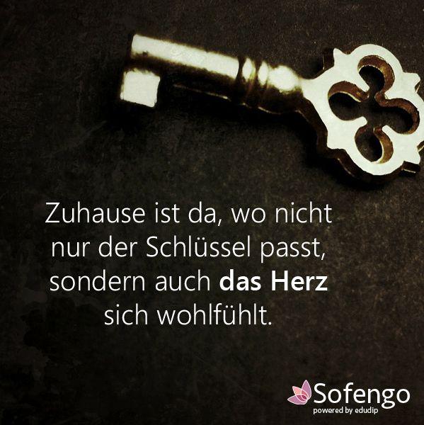 Zuhause ist da , wo nicht nur der Schlüssel passt, sondern auch das Herz sich wohlfühlt.