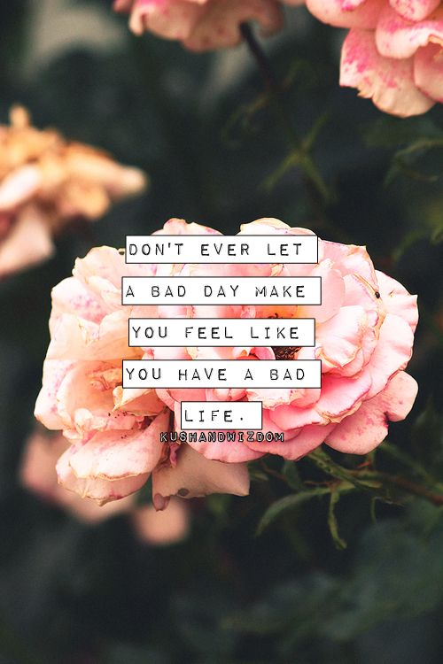 Don't let a bad day get to you /