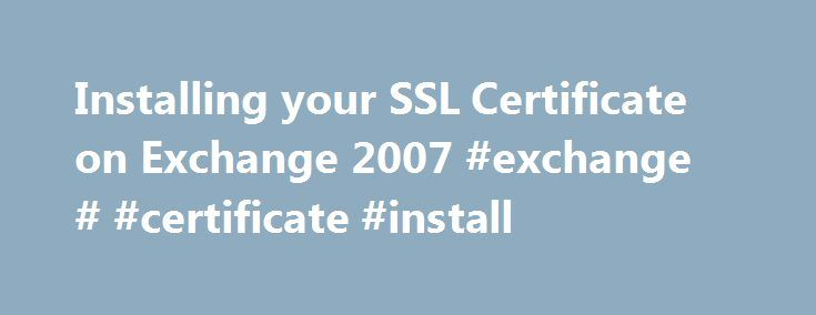 Installing your SSL Certificate on Exchange 2007 #exchange # #certificate #install http://jacksonville.remmont.com/installing-your-ssl-certificate-on-exchange-2007-exchange-certificate-install/  # Installing a certificate on Microsoft Exchange 2007 At this time Network Solutions does not offer a Unified Communications Certificate, however by following the below instructions you can get two certificates for your environment; your existing mail.company.com certificate and a new…