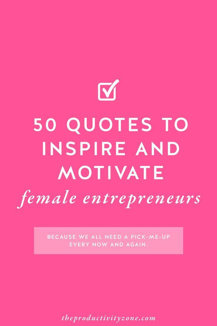 50 Quotes To Inspire Motivate Female Entrepreneurs Entrepreneur