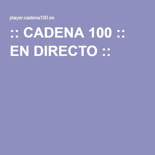 :: CADENA 100 :: EN DIRECTO ::