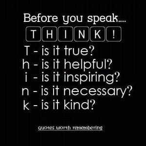 Before you speak...THINK!  Going to teach my kids this phrase!Thoughts, Life, Inspiration, Quotes, Scoreboard, Wisdom, Speak, Things, Living
