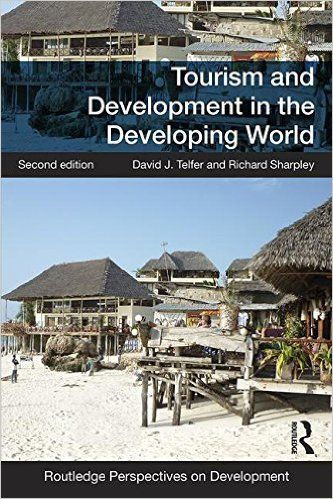 Tourism and development in the developing world / David J. Telfer and Richard Sharpley