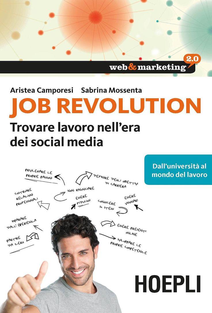Job Revolution: Trovare lavoro nell'era dei Social Media - Dall'università al mondo del lavoro (Web & marketing 2.0) eBook: Aristea Camporesi, Sabrina Mossenta: Amazon.it: Libri