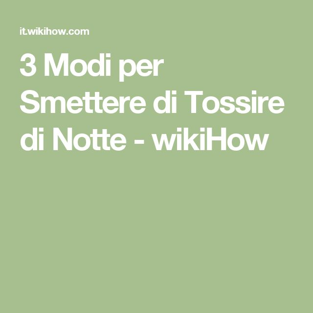3 Modi per Smettere di Tossire di Notte - wikiHow