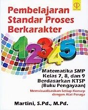 PEMBELAJARAN STANDAR PROSES BERKARAKTER MATEMATIKA SMP KELAS 7,8 DAN 9 BERDASARKAN KTSP (BUKU PENGAYAAN) MEMVISUALISASIKAN SETIAP KONSEP DENGAN ALAT PERAGA