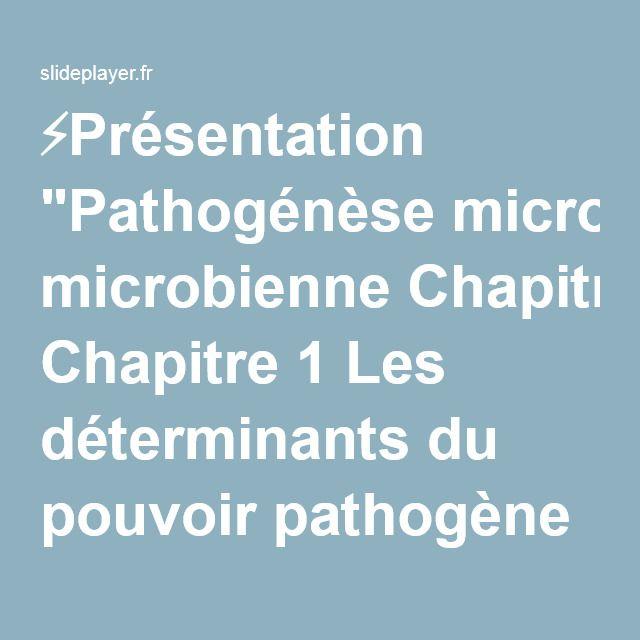 """⚡Présentation """"Pathogénèse microbienne Chapitre 1 Les déterminants du pouvoir pathogène (et donc de la maladie infectieuse) 1."""""""