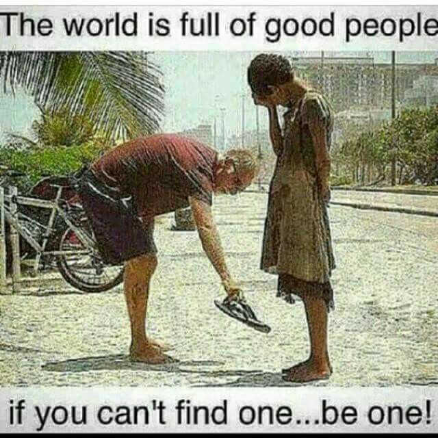 The world is full of good people. If you cant find one